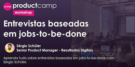 Workshop - Entrevistas baseadas em jobs-to-be-done - Sérgio Schüler ingressos