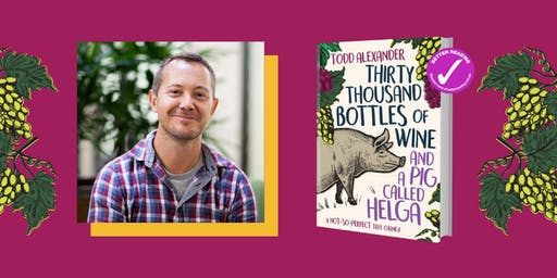 Author event: Thirty thousand bottles of wine and a pig called Helga by Todd Alexander - Taree