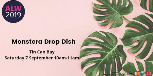 Monstera Drop Dish at Tin Can Bay - Adult Learners Week
