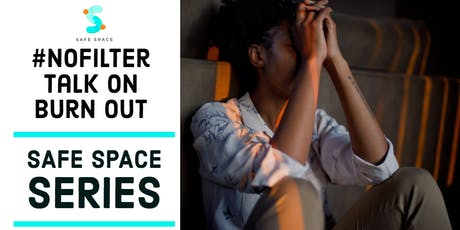 Safe Space Series : #Nofilter Talk On Burn Out tickets