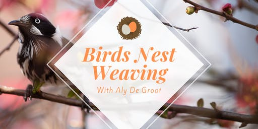 ** BOOKED OUT** Seniors Month - Birds Nest Basket Weaving with Aly De Groot