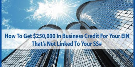 How To Get $250,000 in Business Credit Linked to Your EIN NOT Your SS# tickets