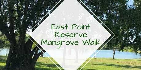 Seniors Month - East Point Reserve Mangrove Walk tickets