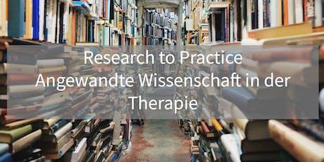 Research to Practice - Angewandte Wissenschaft in der Therapie Tickets