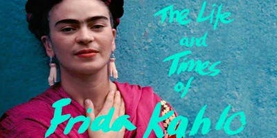 The Life And Times Of Frida Kahlo - Wollongong Premiere - Wed 21st August