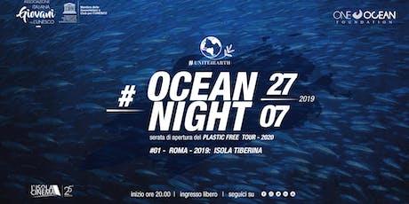 OCEAN NIGHT #1 - ROMA biglietti