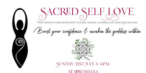 Sacred Self Love: Boost Your Confidence & Awaken The Goddess Within
