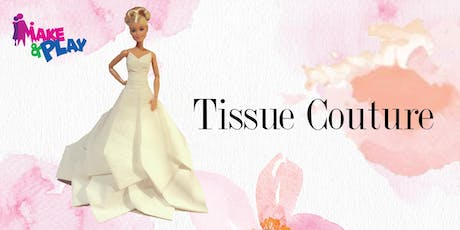 Make & Play presents: Tissue Couture tickets