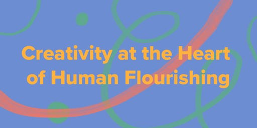 Creativity at the Heart of Human Flourishing - Arts & Health South West Annual Conference 2019