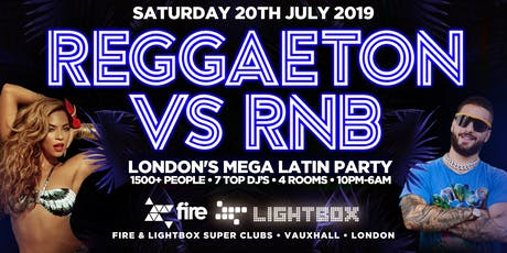 "REGGAETON VS RNB ""LONDON'S MEGA LATIN PARTY"" @ FIRE SUPER CLUB - 20/7/19 tickets"