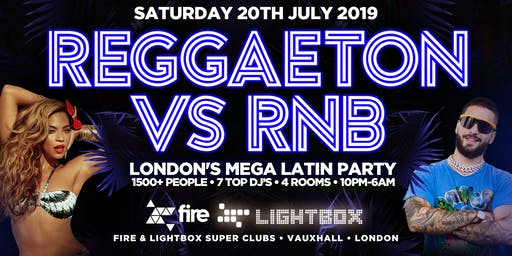 "REGGAETON VS RNB ""LONDON'S MEGA LATIN PARTY"" @ FIRE SUPER CLUB - 20/7/19"