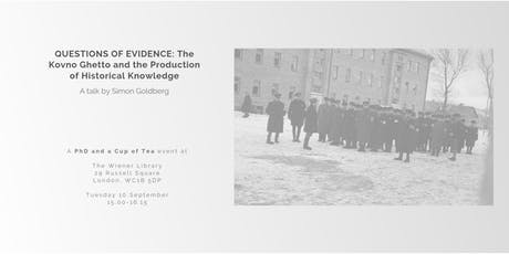 PhD and a Cup of Tea: Questions of Evidence: The Kovno Ghetto and the Production of Historical Knowledge  tickets