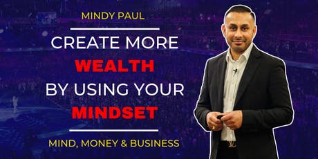 MIND, MONEY & BUSINESS: How To Create More Wealth By Using Your Mindset tickets