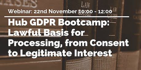 Hub GDPR Bootcamp: Lawful Basis for Processing, from Consent to Legitimate Interest tickets
