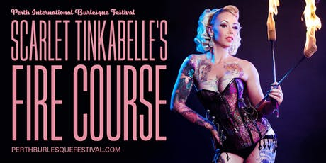FIRE WORKSHOPS - presented by the Perth International Burlesque Festival tickets