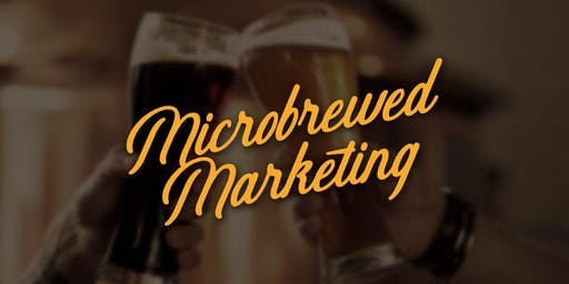 Microbrewed Marketing - August 21, 2019 Workshop