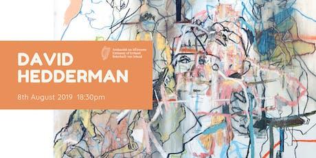 David Hedderman- Exhibition Opening Tickets