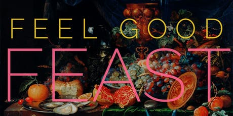 FEEL GOOD FEAST:  A Dinner Party to Nourish Your Body ,Mind and Spirit tickets