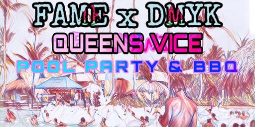 Fame x DMYK Presents: Queens Vice Pool Party & BBQ