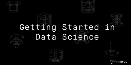 Thinkful Webinar | Getting Started in Data Science tickets