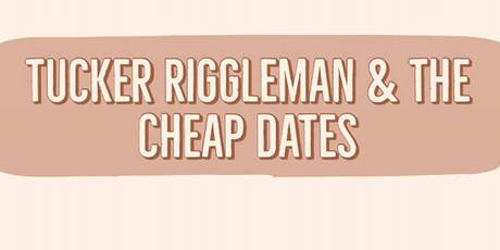 TUCKER RIGGLEMAN & THE CHEAP DATES, SELF MADE MONSTERS, IZAR ESTELLE & MORE tickets