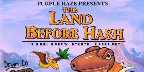 Purple Haze Presents: The Land Before Hash- Elbo Dry Pipe Drop tickets
