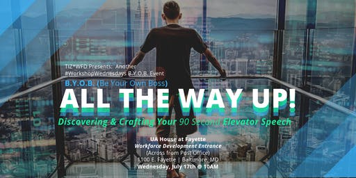 ALL THE WAY UP!: Discovering & Crafting Your 90sec Elevator Speech