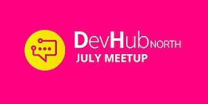 DevHub North - July Meetup