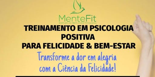 TREINAMENTO EM PSICOLOGIA POSITIVA PARA FELICIDADE & BEM-ESTAR