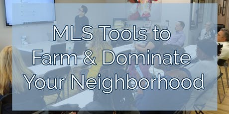 MLS Tools to Farm & Dominate Your Neighborhood tickets