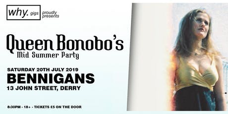 why. gigs presents: Queen Bonobo's Mid-Summer Party tickets