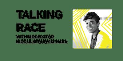 TALKING RACE: An Artist Discussion Series w/ Nicole Nfonoyim-Hara