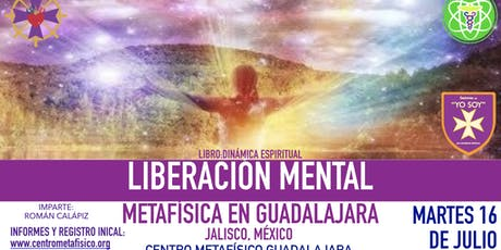 LIBERACIÓN MENTAL- Metafísica en Guadalajara entradas