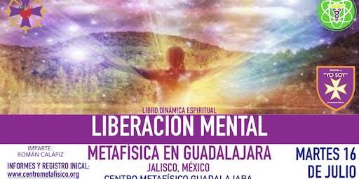 LIBERACIÓN MENTAL- Metafísica en Guadalajara