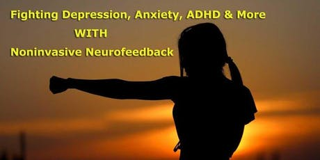 Fighting Depression, Anxiety, ADHD & More WITH Noninvasive Neurofeedback tickets