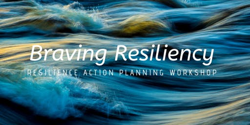 Braving Resiliency - Resilience Action Planning