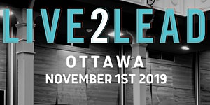 LIVE 2 LEAD - Best 1/2 Day Leadership Event in Ottawa