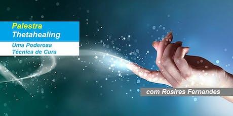 Rosires Fernandes - Palestra Gratuita Thetahealing – Uma Poderosa Técnica de Cura ingressos