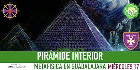 PIRÁMIDE INTERIOR- Metafísica en Guadalajara entradas