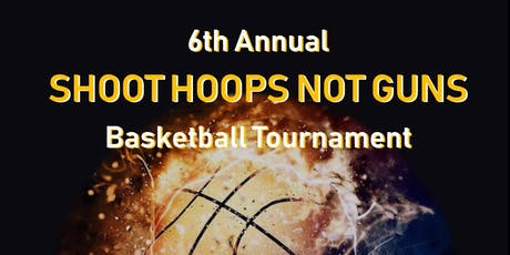 6th Annual Shoot Hoops Not Guns Basketball Tournament tickets