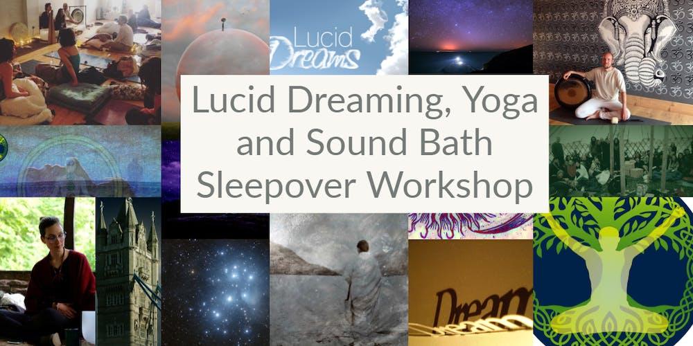 Lucid Dreaming, Yoga and Sound Bath Sleepover Workshop