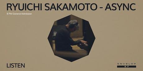 Ryuichi Sakamoto - Async : LISTEN (8pm General Admission) tickets