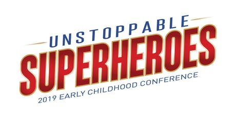 2019 Early Childhood Conference: Unstoppable Superheros tickets