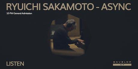 Ryuichi Sakamoto - Async : LISTEN (10pm General Admission) tickets
