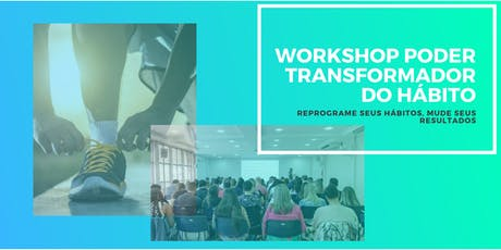 WORKSHOP PODER TRANSFORMADOR DO HÁBITO ingressos