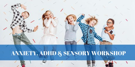 ANXIETY, ADHD & SENSORY! Workshop for Parents! tickets