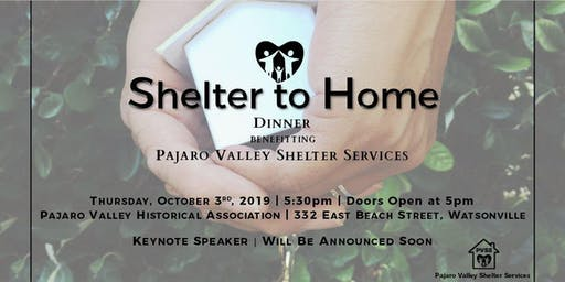 Pajaro Valley Shelter Services ~Shelter to Home~ Benefit Dinner