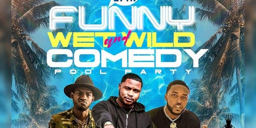 FUNNY, WET, & WILD COMEDY POOL PARTY!!