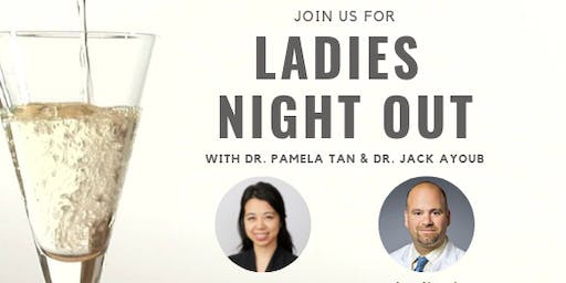 Ladies Night Out with Dr. Pamela Tan & Dr. Jack Ayoub