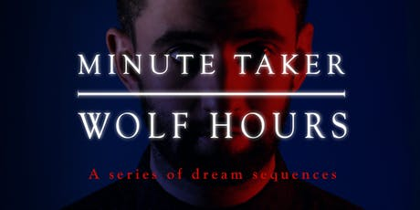 Minute Taker 'WOLF HOURS' tickets